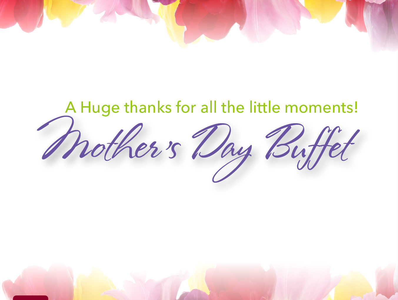 Mother's Day Buffet Sunday, May 12th 11am-3pm